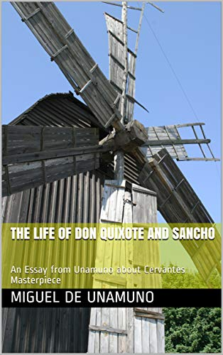 The Life Of Don Quixote and Sancho: An Essay from Unamuno about Cervantes Masterpiece (English Edition)