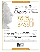 Complete 2 Part Inventions Arranged for Six String Solo Bass (Johann Sebastian Bach Complete 2 Part Inventions)