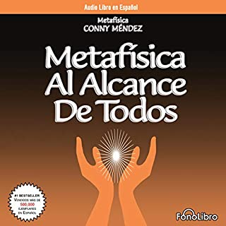Metafisica Al Alcance De Todos [Metaphysics for Everyone]                   By:                                                                                                                                 Conny Mendez                               Narrated by:                                                                                                                                 Isabel Varas                      Length: 59 mins     44 ratings     Overall 4.7