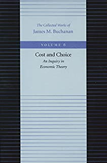 Cost & Choice -- An Inquiry in Economic Theory: 06 (Collected Works of James M. Buchanan)