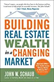 Building Real Estate Wealth in a Changing Market: Reap Large Profits from Bargain Purchases in Any Economy - John Schaub