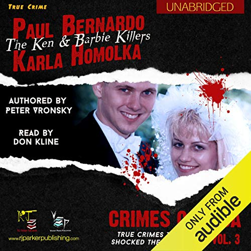 Paul Bernardo and Karla Homolka: The True Story of the Ken and Barbie Killers cover art
