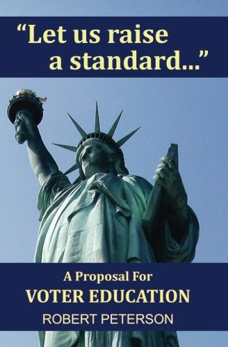Download Let Us Raise a Standard: A Proposal for Voter Education 1499795262