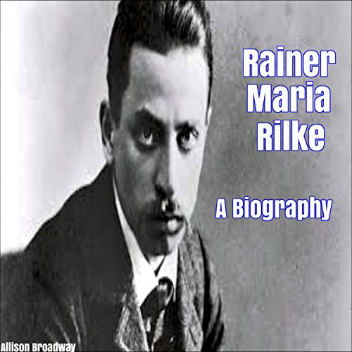 Rainer Maria Rilke: A Biography audiobook cover art