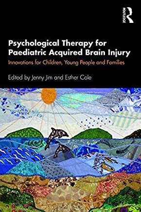 Psychological Therapy for Paediatric Acquired Brain Injury: Innovations for Children, Young People and Families (The Brain Injuries Series) (English Edition)