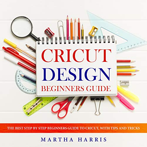 Cricut design – beginners guide: The best step by step beginners guide to cricut, with tips and tricks