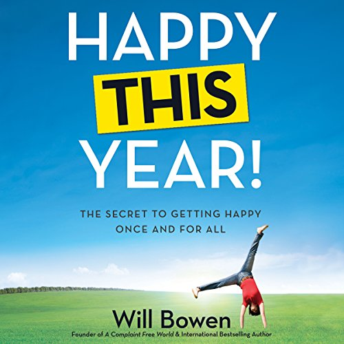 Happy This Year!     The Secret to Getting Happy Once and for All              By:                                                                                                                                 Will Bowen                               Narrated by:                                                                                                                                 Will Bowen                      Length: 6 hrs and 54 mins     228 ratings     Overall 4.1