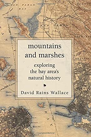 Mountains and Marshes: Exploring the Bay Areas Natural History by David Rains Wallace (2015-12-15)