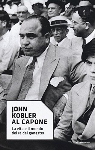 Al Capone. La vita e il mondo del re dei gangster