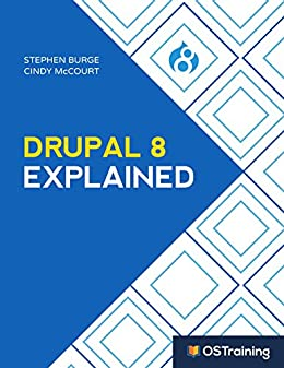 [Stephen Burge, Cindy McCourt]のDrupal 8 Explained: Your Step-by-Step Guide to Drupal 8 (The Explained Series) (English Edition)