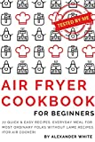 Air Fryer Cookbook for Beginners: 77 Quick & Easy Recipes. Everyday Meal for Most Ordinary Folks without Lame Recipes (for Air Cooker) (English Edition)