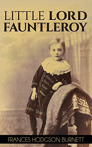 Amazon Com Little Lord Fauntleroy Illustrated Ebook Burnett Frances Hodgson Birch Reginald Kindle Store