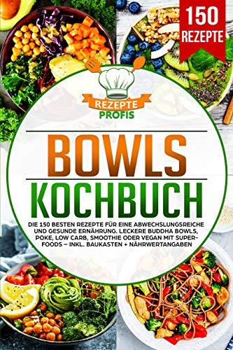 Bowls Kochbuch: Die 150 besten Rezepte für eine abwechslungsreiche und gesunde Ernährung. Leckere Buddha Bowls, Poke, Low Carb, Smoothie oder Vegan mit Superfoods – inkl. Baukasten + Nährwertangaben