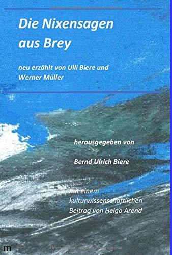 Die Nixensagen aus Brey: neu erzählt von Ulli Biere und Werner Müller