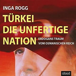 Türkei, die unfertige Nation     Erdogans Traum vom Osmanischen Reich              Autor:                                                                                                                                 Inga Rogg                               Sprecher:                                                                                                                                 Sebastian Pappenberger                      Spieldauer: 7 Std. und 9 Min.     14 Bewertungen     Gesamt 4,2