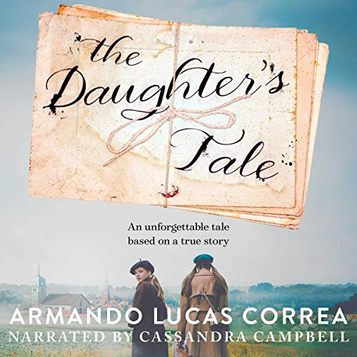 The Daughter's Tale                   By:                                                                                                                                 Armando Lucas Correa                               Narrated by:                                                                                                                                 Cassandra Campbell                      Length: 9 hrs and 8 mins     Not rated yet     Overall 0.0