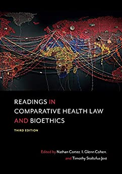 Readings in Comparative Health Law and Bioethics, Third Edition by [Nathan Cortez, I. Glenn Cohen, Timothy Stoltzfus Jost]