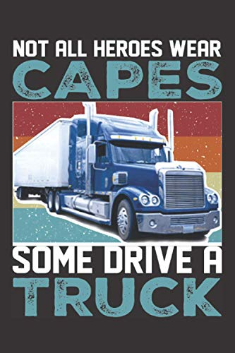Not All Heroes Wear Capes Some Drive Truck: Vehicle Mileage Journal I Trucker funny Log book for real Men, friends I truck driver memorable appreciation humor Quotes