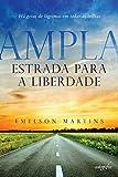 Ampla estrada para a liberdade: há gotas de lágrimas em todas as trilhas (Portuguese Edition)