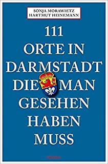 111 Orte in Darmstadt, die man gesehen haben muss: Reisefüh