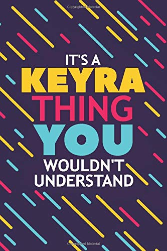 IT'S A KEYRA THING YOU WOULDN'T UNDERSTAND: Lined Notebook / Journal Gift, 120 Pages, 6x9, Soft Cover, Matte Finish