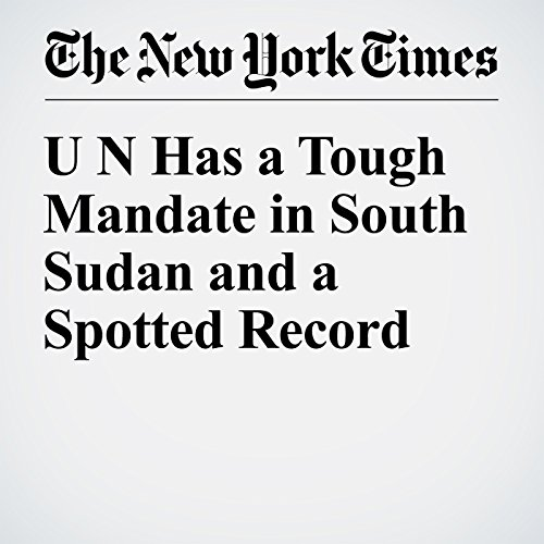 UN Has a Tough Mandate in South Sudan and a Spotted Record cover art