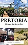 Pretoria: 20 Must See Attractions (South Africa Book 6) (English Edition)