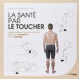 La santé par le toucher - Guide pratique de santé naturelle grâce à l'acupression et au massage