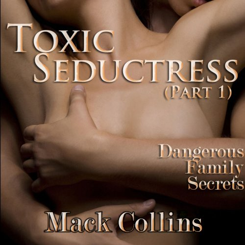 Toxic Seductress: Dangerous Family Secrets, Part 1 audiobook cover art