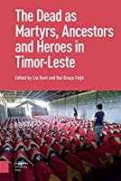 The Dead As Ancestors, Martyrs, and Heroes in Timor-leste