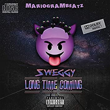 Long Time Coming (feat. Sweggy)
