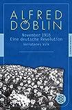November 1918: Eine deutsche Revolution Erzählwerk in drei Teilen. Zweiter Teil, Erster Band: Verratenes Volk (Alfred Döblin, Werke in zehn Bänden, Band 5)