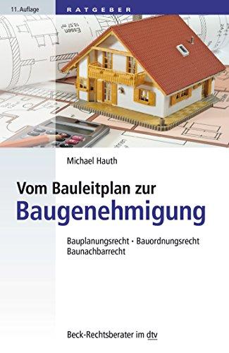 Vom Bauleitplan zur Baugenehmigung: Bauplanungsrecht, Bauordnungsrecht, Baunachbarrecht (Beck-Rechtsberater im dtv)