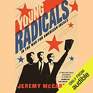 Young Radicals     In the War for American Ideals              By:                                                                                                                                 Jeremy McCarter                               Narrated by:                                                                                                                                 Jeremy McCarter                      Length: 11 hrs and 11 mins     33 ratings     Overall 4.6
