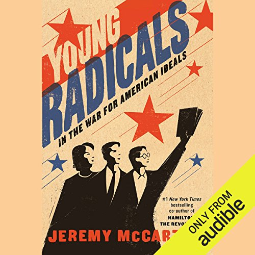 Young Radicals     In the War for American Ideals              By:                                                                                                                                 Jeremy McCarter                               Narrated by:                                                                                                                                 Jeremy McCarter                      Length: 11 hrs and 11 mins     32 ratings     Overall 4.6