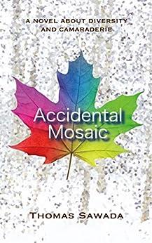 [Thomas Sawada]のAccidental Mosaic: A Novel about Diversity and Camaraderie (English Edition)