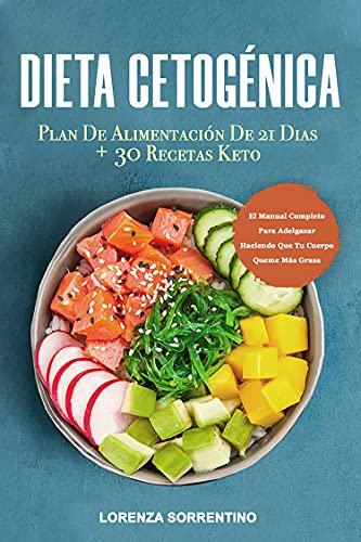 Dieta Cetogénica: El Manual Completo Para Adelgazar Haciendo Que Tu Cuerpo Queme Más Grasa. Plan De Alimentación De 21 Dias + 30 Recetas Keto.