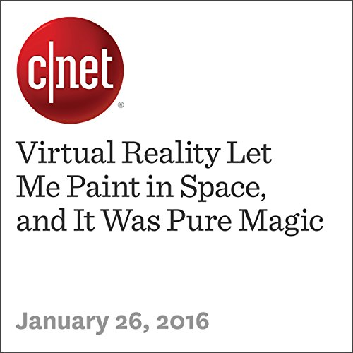 Virtual Reality Let Me Paint in Space, and It Was Pure Magic audiobook cover art