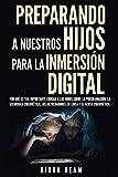 Preparando a nuestros hijos para la inmersión digital: Por qué es tan...