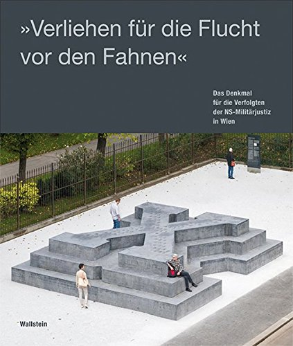 'Verliehen für die Flucht vor den Fahnen': Das Denkmal für die Verfolgten der NS-Militärjustiz in Wien