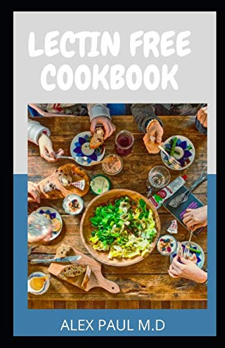 Lectin Free Cookbook:: Comprehensive Lectin Free Meal Prep Guide for Beginners Lose Weight, Reduce Inflammation and Feel Better in 3 Weeks, 21 Days Lectin Free Meal Prep Meal Plan