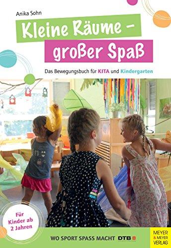 Kleine Räume - großer Spaß: Das Bewegungsbuch für KITA und Kindergarten für Kinder ab 2 Jahren (Wo Sport Spaß macht)