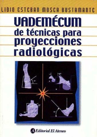Vademecum de tecnicas para proyecciones radiologicas/ Vademecum of techniques for radiological proje