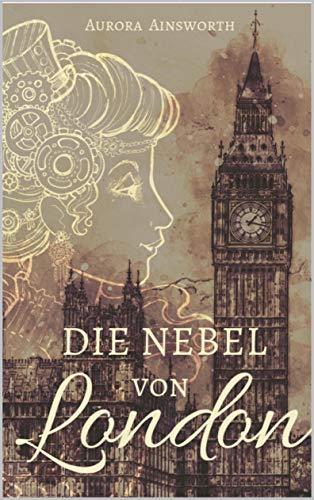 Die Nebel von London: Steampunk - Abenteuerroman