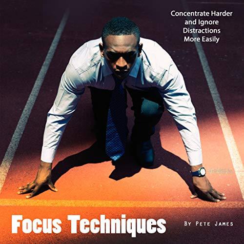 Focus Techniques Audiobook By Pete James cover art