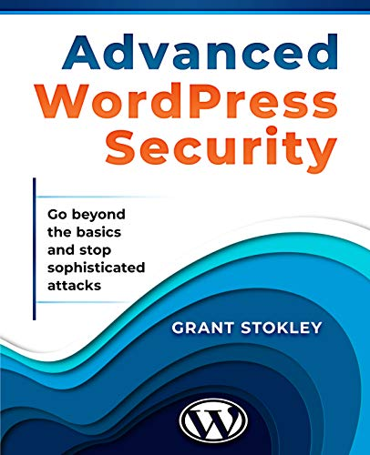 Advanced WordPress Security: Go beyond the basics and I'll show you how to stop sophisticated attacks. (English Edition)