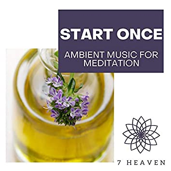 Start Once - Ambient Music For Meditation