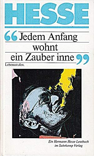 Jedem Anfang wohnt ein Zauber inne : Lebensstufen , [ein Hermann-Hesse-Lesebuch]. [Zusammengestellt von Volker Michels]