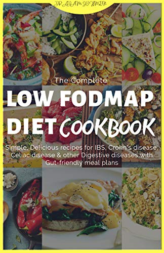 THE COMPLETE LOW FODMAP DIET COOKBOOK: SIMPLE, DELICIOUS RECIPES FOR IBS, CELIAC DISEASE & OTHER DIGESTIVE DISEASES WITH GUT-FRIENDLY MEAL PLANS
