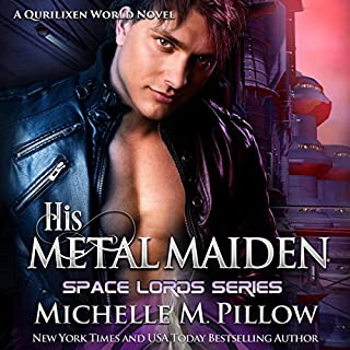 His Metal Maiden     A Qurilixen World Novel (Space Lords, Book 3)              By:                                                                                                                                 Michelle M. Pillow                               Narrated by:                                                                                                                                 Michael Ferraiuolo                      Length: 6 hrs and 43 mins     1 rating     Overall 5.0
